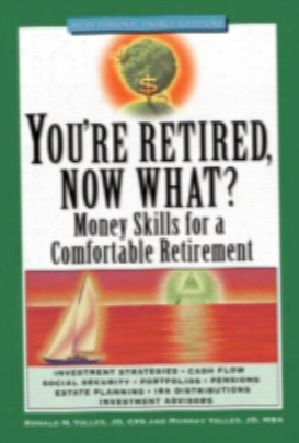 You're Retired Now What: Money Skills For A Comfortable Retirement