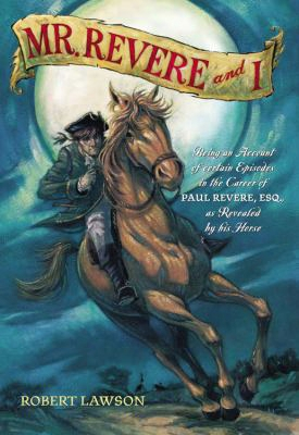 Mr. Revere And I: Essence An Account Of Certain Episodes In The Career Of Paul Revere, Esq. As Revealed By His Horse