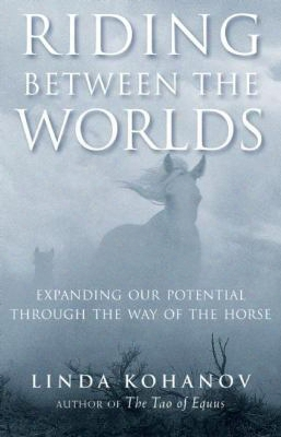 Riding Between The Worlds: Expanding Our Potential Through The Way Of The Horse