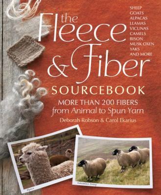 The Fleece And Fiber Sourcebook: More Than 200 Fibers, From Animal To Spun Yarn