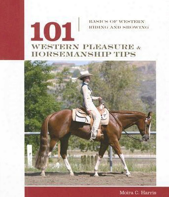 101 Western Pleasure And Horsemanship Tips: Basics Of Western Riding And Showing