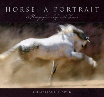 Horse: A Portrait: A Photographer' S Life With Horses