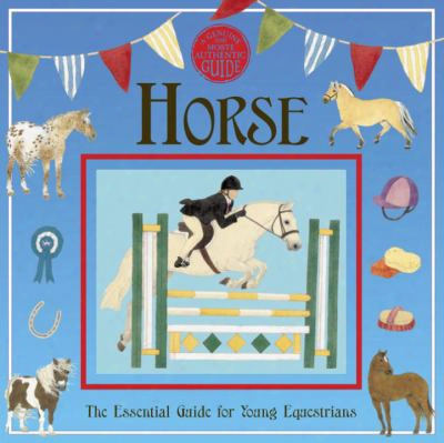Horse: The Essential Guide For Young Equestrians