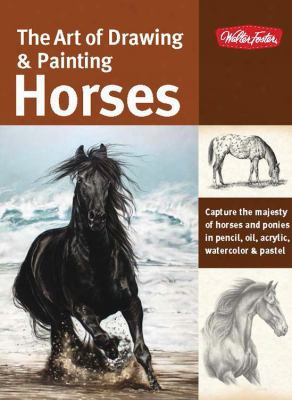 The Art Of Drawing & Painting Horses