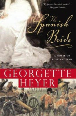 The Spanish Bride: A Novel In Which Brigade-major Harry Smith Unexpectedly And Impulsively Acquires A Bride...