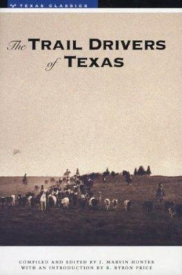 The Trail Drivers Of Texas: Interesting Sketches Of Early Cowboys...