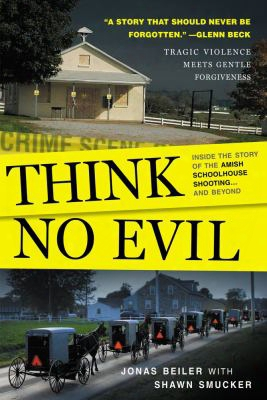 Think No Evil: Inside The Story Of The Amish Schoolhouse Shooting... And Beyond