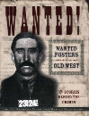 Wanted! Wanted Posters of the Old West: Stories Behind the Crimes