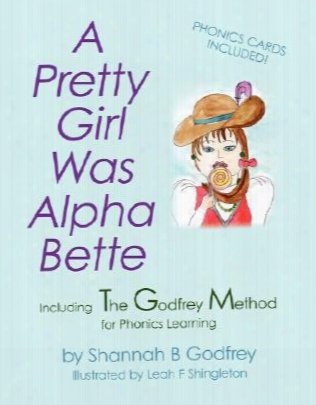 A Pretty Girl Was Alpha Bette: Including The Godfrey Method For Phonics Learning