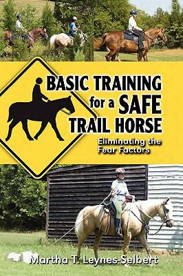 Basic Training For A Safe Trail Horse: Learn How To Improve Horse Behavior Without Resorting To Scare Tactics Or Medicinal Supplem