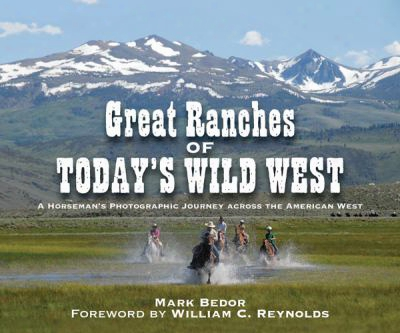 Great Ranches Of Today's Wild West: A Horseman's Photographic Journey Across The American West