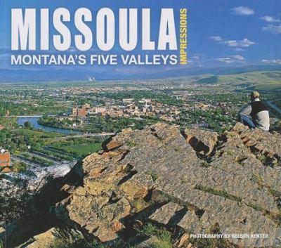Missoula Impressions: Montana's Five Valleys