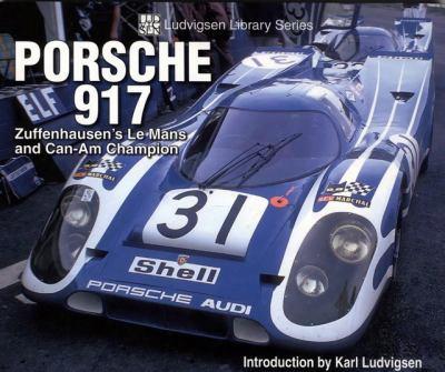 Porsche 917: Zuffenhausen's Le Mans And Can-am Champion
