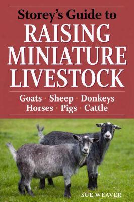 Storey's Guide To Raising Miniature Livestock: Health, Handling, Breeding