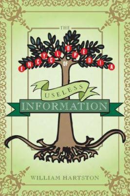 The Encyclopedia Of Useless Information
