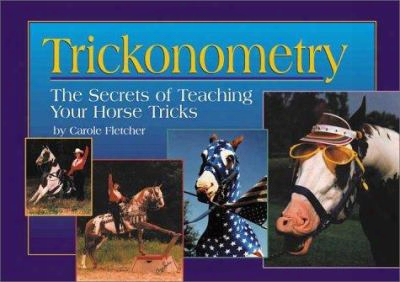 Trickonometry: The Secrets Of Teaching Your Horse Tricks