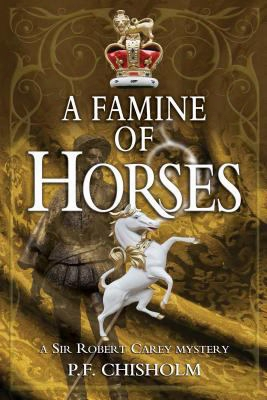 A Famine Of Horses: A Sir Robert Carey Mystery