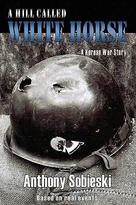 A Hill Called White Horse: A Korean War Story