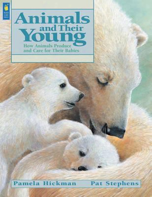 Animals And Their Young: How Animals Produce And Care For Their Babies