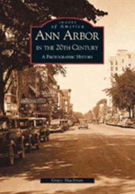 Ann Arbor In The 20th Century:: A Photographic History