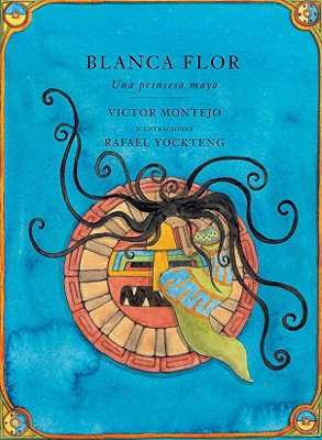 Blanca Flor: Una Princessa Maya, Spanish-language Edition