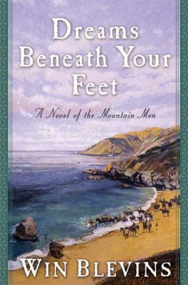 Dreams Beneath Your Feet: A Novel Of The Mountain Men