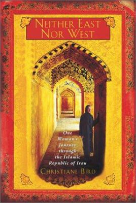 Neither East Nor West: One Woman's Journey Through The Islami Crepublic Of Iran