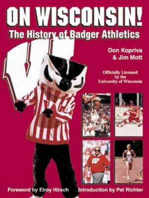 On Wisconsin!: The History Of Badger Athletics
