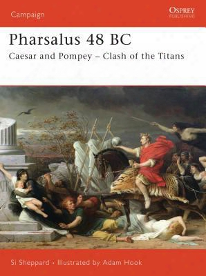 Pharsalus 48 Bc: Caesar And Pompey - Clash Of The Titans