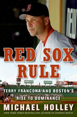 Red Sox Rule: Terry Francona And Boston's Rrise To Dominance