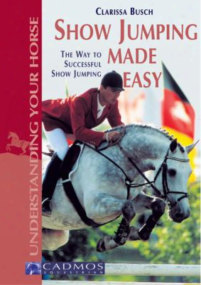 Show Jumping Made Easy: The Way To Successful Show Jumping