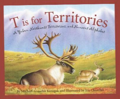 T Is For Territories: A Northwest, Yukon And Nunavut Alphabet