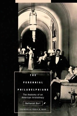 The Perennial Philadelphians: The Anatomy Of An American Aristocracy