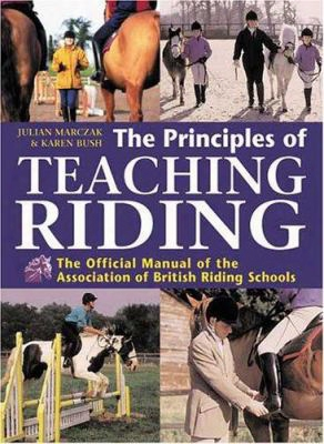 The Principles Of Teaching Riding: The Official Manual Of The Association Of Brtish Riding Schools
