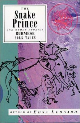 The Snake Prince And Other Stories: Burmese Folk Tales