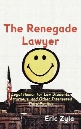 The Renegade Lawyer: Legal Humor for Law Students, Attorneys, and Other Interested Third Parties