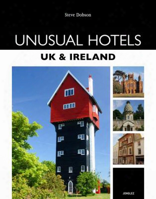 Unusual Hotels: Uk & Ireland