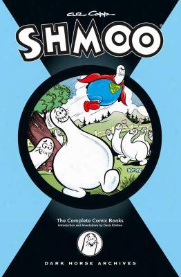 Al Capp's Shmoo: The Complete Comic Books