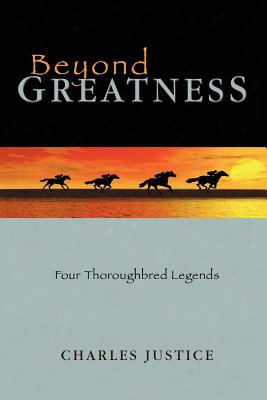 Beyond Greatness: Four Thoroughbred Legends