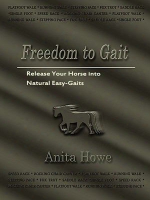 Freedom To Gait: Release Your Horse Into Natural Easy-gaits