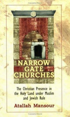 Narrow Gate Churches: The Christian Presence In The Holy Land Under Muslim And Jewish Rule