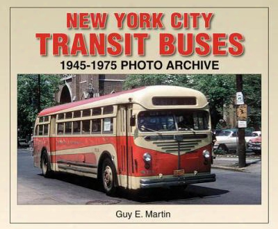 New York City Transit Buses: 1945-1975 Photo Archive