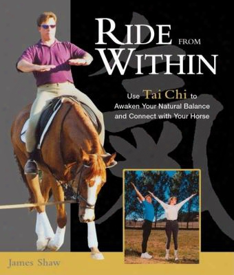 Ride From Within: Use Tai Chi Principles To Awaken Your Natural Balance And Rhythm