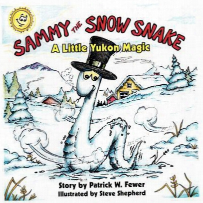 Sammy The Snow Snake: A Little Yukon Magic