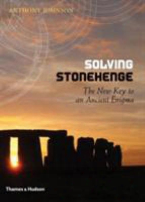 Solving Stonehe Nge: The Key To An Ancient Enigma