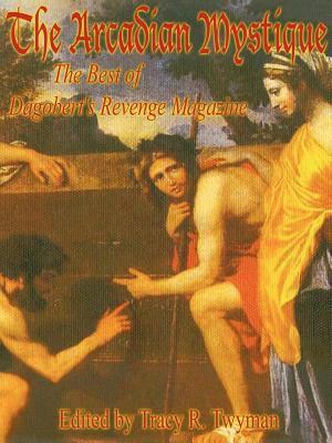 The Arcadian Mystique: The Best Of Dagobert's Revenge Magazine