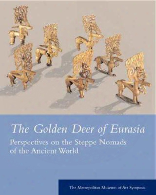 The Golden Deer Of Eurasia: Perspectives On The Steppe Nomads Of The Ancient World: The Metropolitan Museum Of Art Symposia
