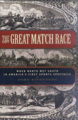 The Great Match Race: When North Met South In America's Firstsports Spectacle