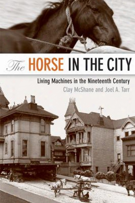 The Horse In The City: Living Machines In The Nineteenth Century