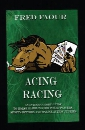 Acing Racing: An Introductory Guide to Horse Gambling for Poker Players, Sports Bettors and Online Action Junkies